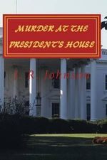 Murder at the President's House - J R Johnson
