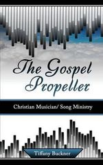 The Gospel Propeller : Christian Musician/Song Ministry - Tiffany Buckner