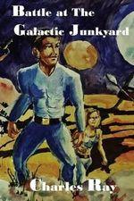 Battle at the Galactic Junkyard - Charles Ray
