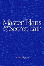 Master Plans for My Secret Lair - Imbo Lohman