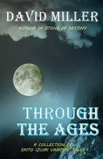 Through the Ages : A Collection of Saito Izumi Vampire Tales - David Miller