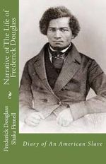 Narrative of the Life of Frederick Douglass : Diary of an American Slave - Frederick Douglass