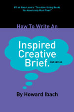 How To Write An Inspired Creative Brief : 2nd Edition - Howard Ibach