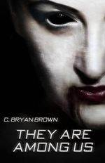They Are Among Us - C Bryan Brown