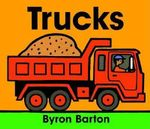Trucks Board Book : What Early Learning Tells Us about the Mind - Byron Barton