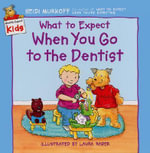 What to Expect When You Go to the Dentist : What to Expect Kids - Heidi Murkoff