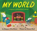 My World : A Companion to Goodnight Moon - Margaret Wise Brown