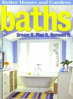 Baths : Dream It. Plan It. Remodel It. (Better Homes and Gardens)