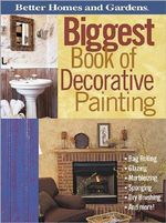 Biggest Book of Decorative Painting : Rag Rolling, Glazing, Marbelizing, Sponging, Dry Brushing and More!