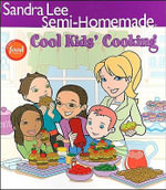 Sandra Lee Semi-Homemade Cool Kids Cooking : Sandra Lee Semi-Homemade (Hardcover) - Sandra Lee