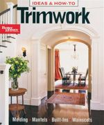 Ideas & How-To : Trimwork : Better Homes and Gardens - Better Homes and Gardens Books Staff