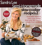 Semi-Homemade Slow Cooker Recipes 2 - Sandra Lee