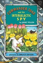 Commander Toad and the Intergalactic Spy - Jane Yolen