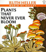 Plants That Never Ever Bloom : Ruth Heller's World of Nature - Ruth Heller