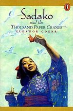 Sadako and the Thousand Paper Cranes - Eleanor Coerr