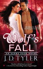 Wolf's Fall : An Alpha Pack Novel - J.D. Tyler