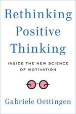 Rethinking Positive Thinking : Inside the New Science of Motivation - Gabriele Oettingen