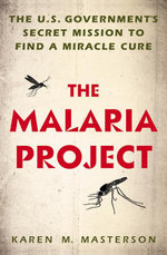 The Malaria Project : The U.S. Government's Secret Mission to Find a Miracle Cure - Karen M Masterson