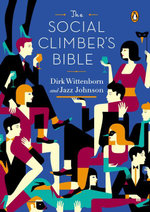 The Social Climber's Bible : A Book of Manners, Practical Tips, and Spiritual Advice forthe Upwardly Mobile - Dirk Wittenborn