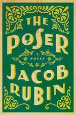 The Poser : A Novel - Jacob Rubin