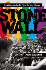 Stonewall : Breaking Out in the Fight for Gay Rights - Ann Bausum