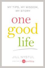 One Good Life : My Tips, My Wisdom, My Story - Jill Nystul