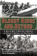 Bloody Ridge and Beyond : A World War II Marine's Memoir of Edson's Raiders in the Pacific - Marlin Groft