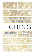 I Ching : The Essential Translation of the Ancient Chinese Oracle andBook of Wisdom - John Minford