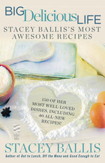 Big Delicious Life : Stacey Ballis's Most Awesome Recipes - Stacey Ballis