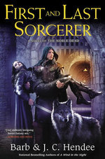 First and Last Sorcerer : A Novel of the Noble Dead - Barb Hendee