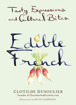Edible French : Tasty Expressions and Cultural Bites - Clotilde Dusoulier