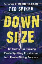 Down Size : 12 Truths for Turning Pants-Splitting Frustration into Pants-Fitting Success - Ted Spiker