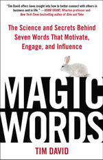 Magic Words : The Science and Secrets Behind Seven Words That Motivate, Engage, and Influence - Tim David