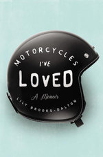 Motorcycles I've Loved : A Memoir - Lily Brooks-Dalton