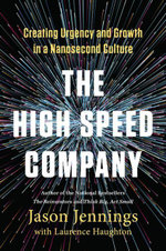The High-Speed Company : Creating Urgency and Growth in a Nanosecond Culture - Jason Jennings