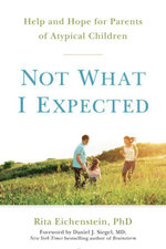 Not What I Expected : Help and Hope for Parents of Atypical Children - Rita Eichenstein