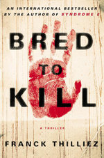 Bred to Kill : A Thriller - Franck Thilliez