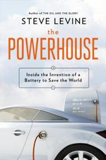 The Powerhouse : Inside the Invention of a Battery to Save the World - Steve Levine