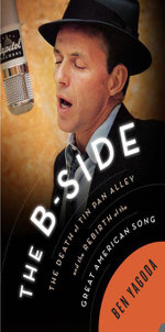 The B Side : The Death of Tin Pan Alley and the Rebirth of the Great American Song - Ben Yagoda