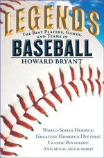 Legends : The Best Players, Games, and Teams in Baseball - Howard Bryant