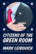 Citizens of the Green Room : Profiles in Courage and Self-Delusion - Mark Leibovich
