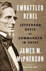 Embattled Rebel : Jefferson Davis as Commander in Chief - James M. McPherson