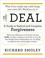 The Deal : A Guide to Radical and Complete Forgiveness - Richard Smoley