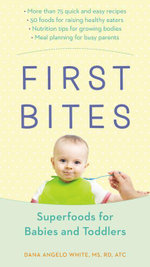 First Bites : Superfoods for Babies and Toddlers - Dana Angelo White