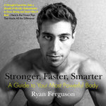 Stronger, Faster, Smarter : A Guide to Your Most Powerful Body - Ryan Ferguson