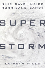 Superstorm : Nine Days Inside Hurricane Sandy - Kathryn Miles