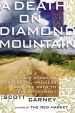 A Death on Diamond Mountain : A True Story of Obsession, Madness, and the Path to Enlightenment - Scott Carney