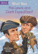 What Was the Lewis and Clark Expedition? - Judith St. George