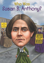 Who Was Susan B. Anthony? - Pamela D. Pollack