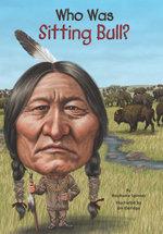 Who Was Sitting Bull? - Stephanie Spinner